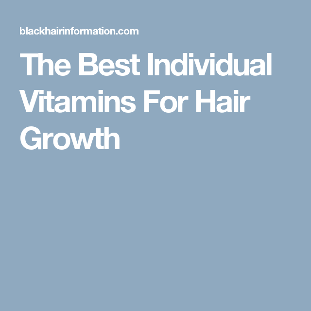 The Best Individual Vitamins For Hair Growth