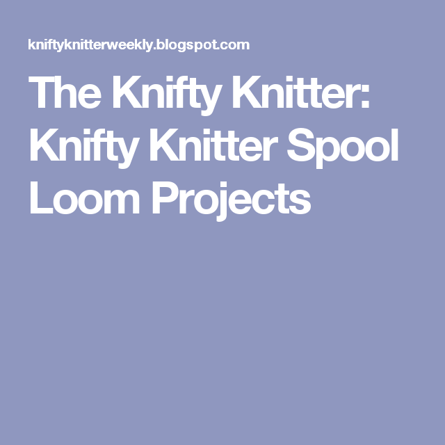 The Knifty Knitter: Knifty Knitter Spool Loom Projects | DIY and ...