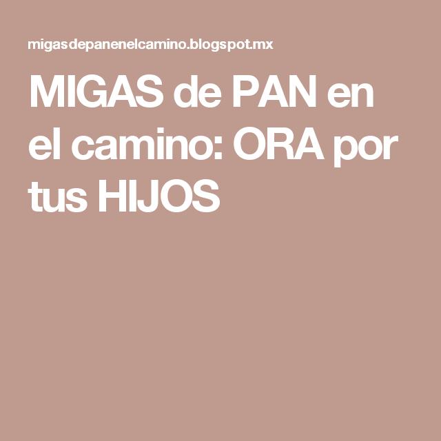 MIGAS de PAN en el camino: ORA por tus HIJOS