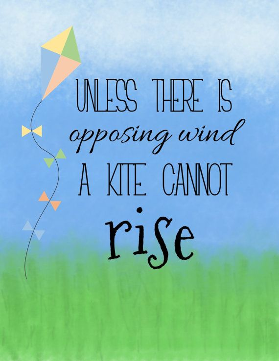 Unless There is Opposing Wind A Kite Cannot by