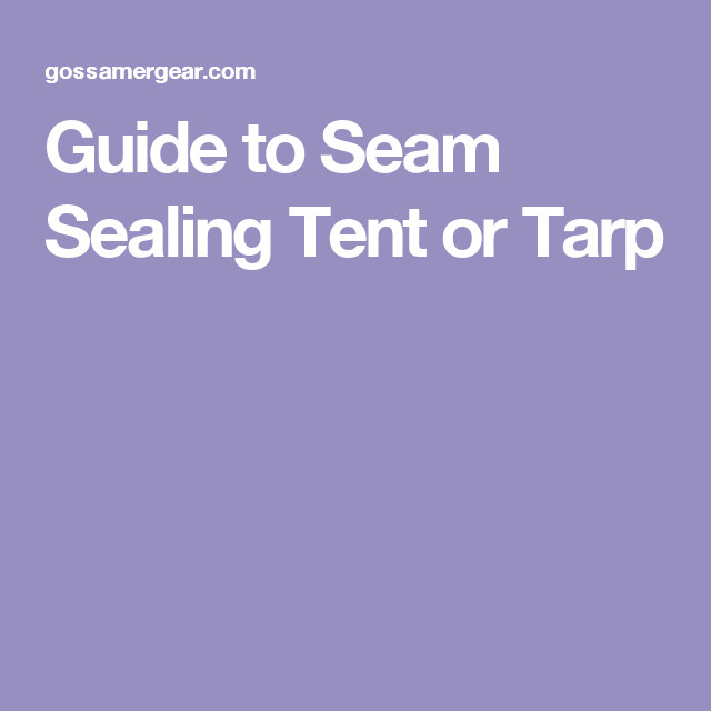 Tents · Guide to Seam Sealing Tent or Tarp  sc 1 st  Pinterest & Guide to Seam Sealing Tent or Tarp | Backwoods | Pinterest | Tents
