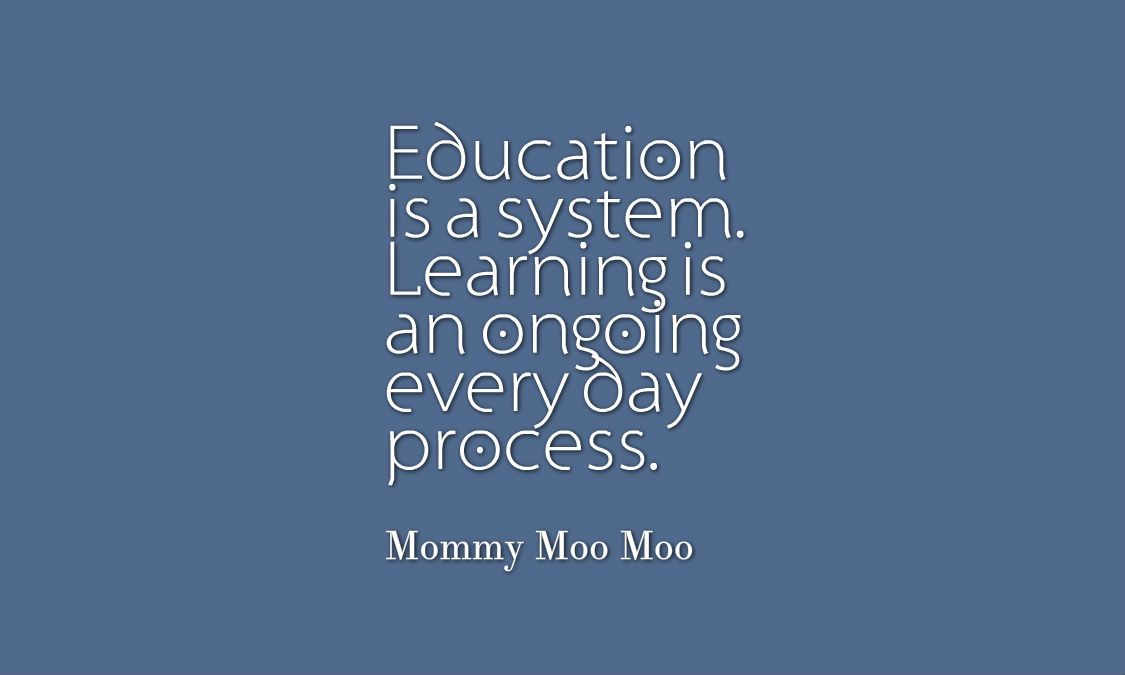 Education is a system. Learning is an ongoing everyday process ...