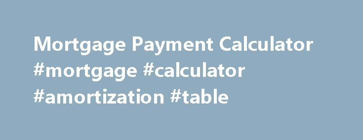 Mortgage Payment Calculator #mortgage #calculator #amortization - amortization mortgage