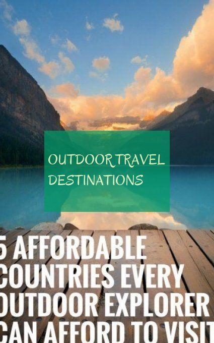 Destinations De Voyage En Plein Air Outdoor Travel Destinations
