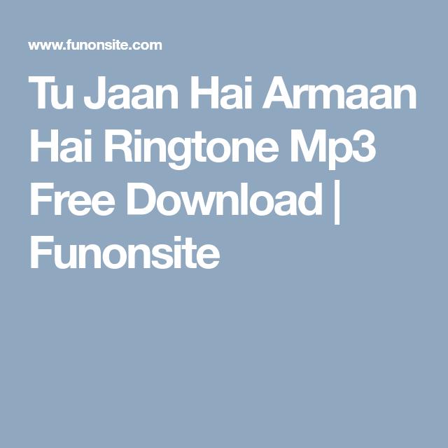 Tu Jaan Hai Armaan Hai Ringtone Mp3 Free Download Funonsite Free Download Free Download