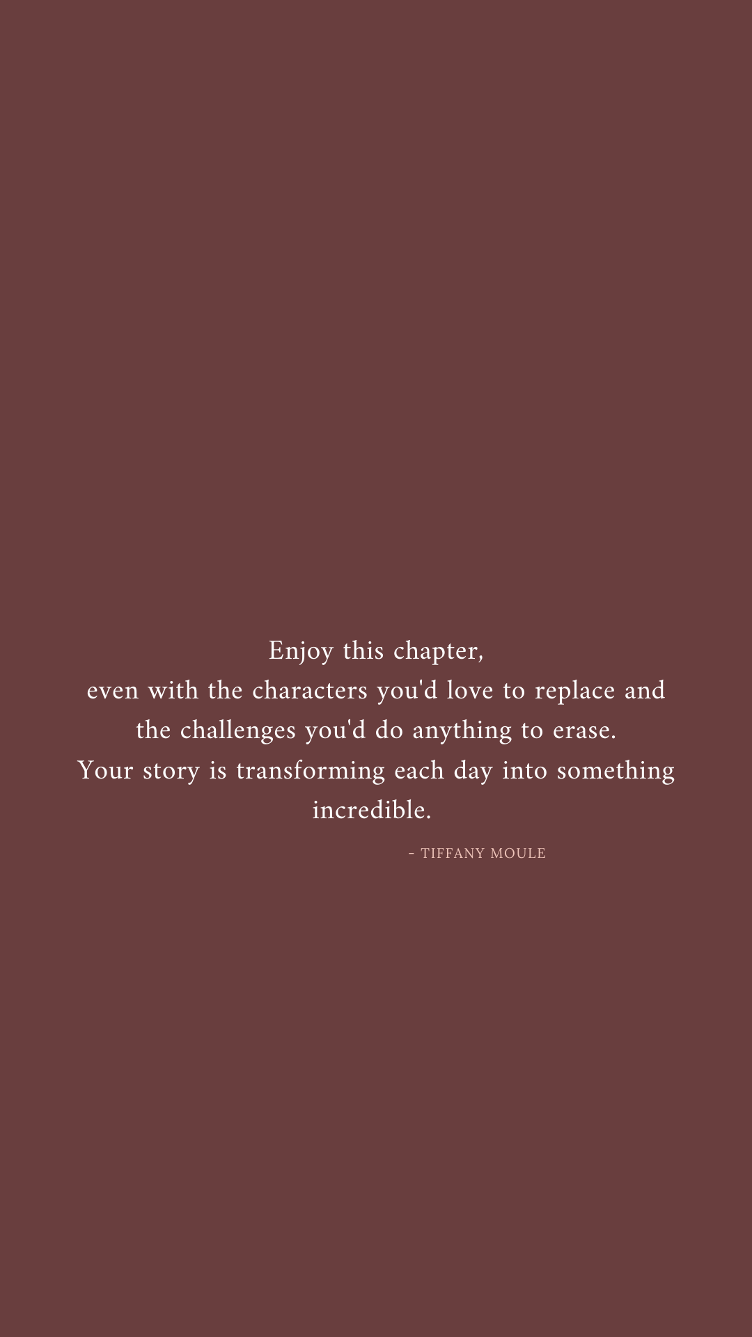 Enjoy this chapter, your story is transforming each day into something beautiful #story #quote