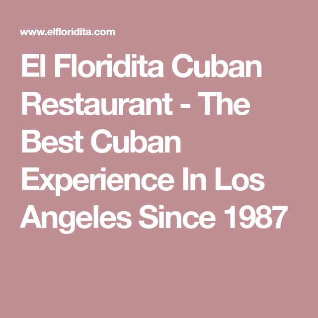 El Floridita Cuban Restaurant The Best Cuban Experience In Los Angeles Since 1987 Cuban Restaurant Restaurant Cuban