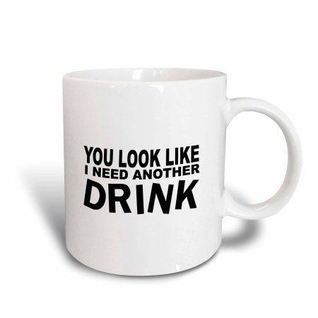 3dRose You Look Like I Need Another Drink, Ceramic Mug, 11-ounce
