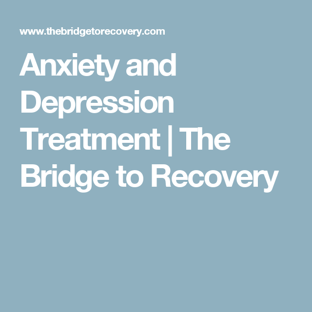Anxiety and Depression Treatment | The Bridge to Recovery