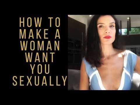 How to get a woman to want you