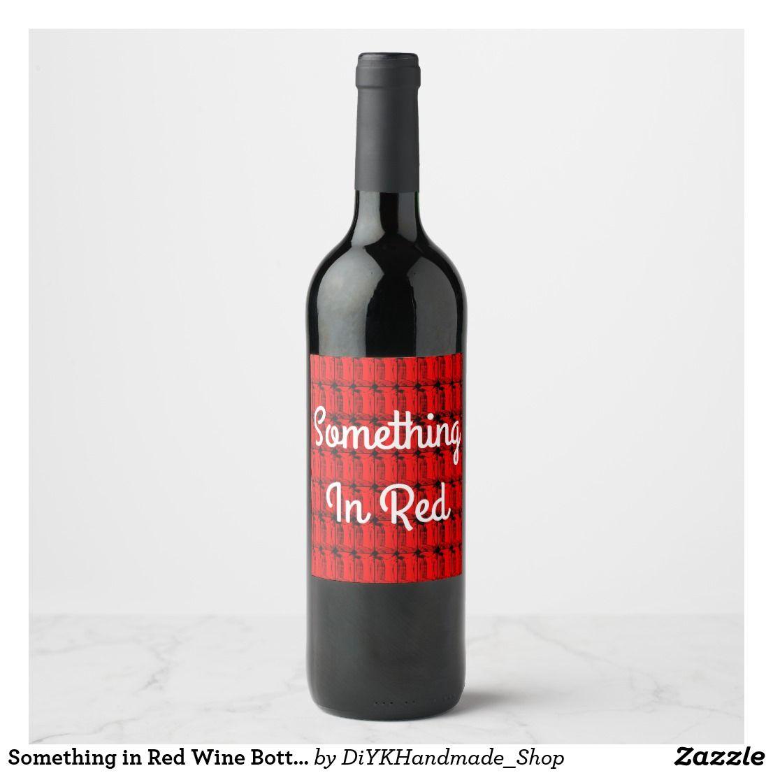 Something In Red Wine Bottle Label Zazzle Com Red Wine Bottle Label Wine Bottle Labels Red Wine Bottle