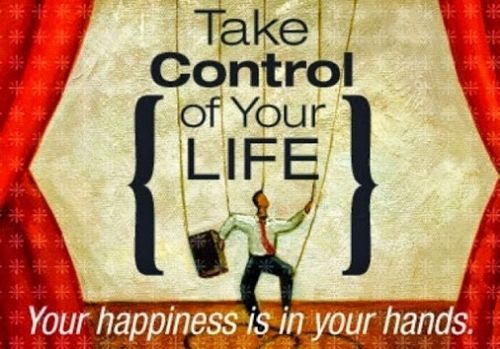 Take control of your life. Your happiness is in your hands