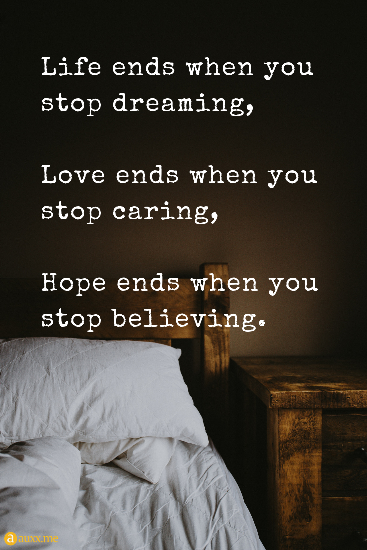 Life Ends When You Stop Dreaming Love Ends When You Stop Caring Hope Ends When You Stop Bel Caring Quotes Relationships Expectation Quotes Stop Caring Quotes