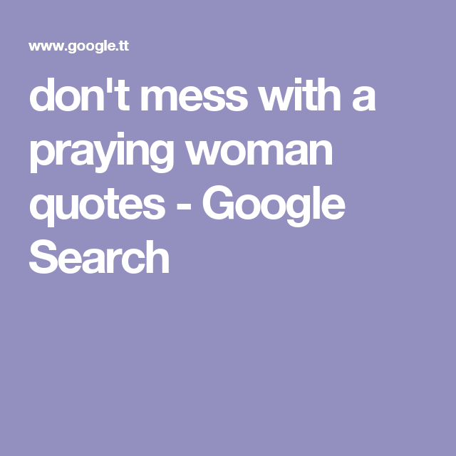 Don't Mess With A Praying Woman Quotes