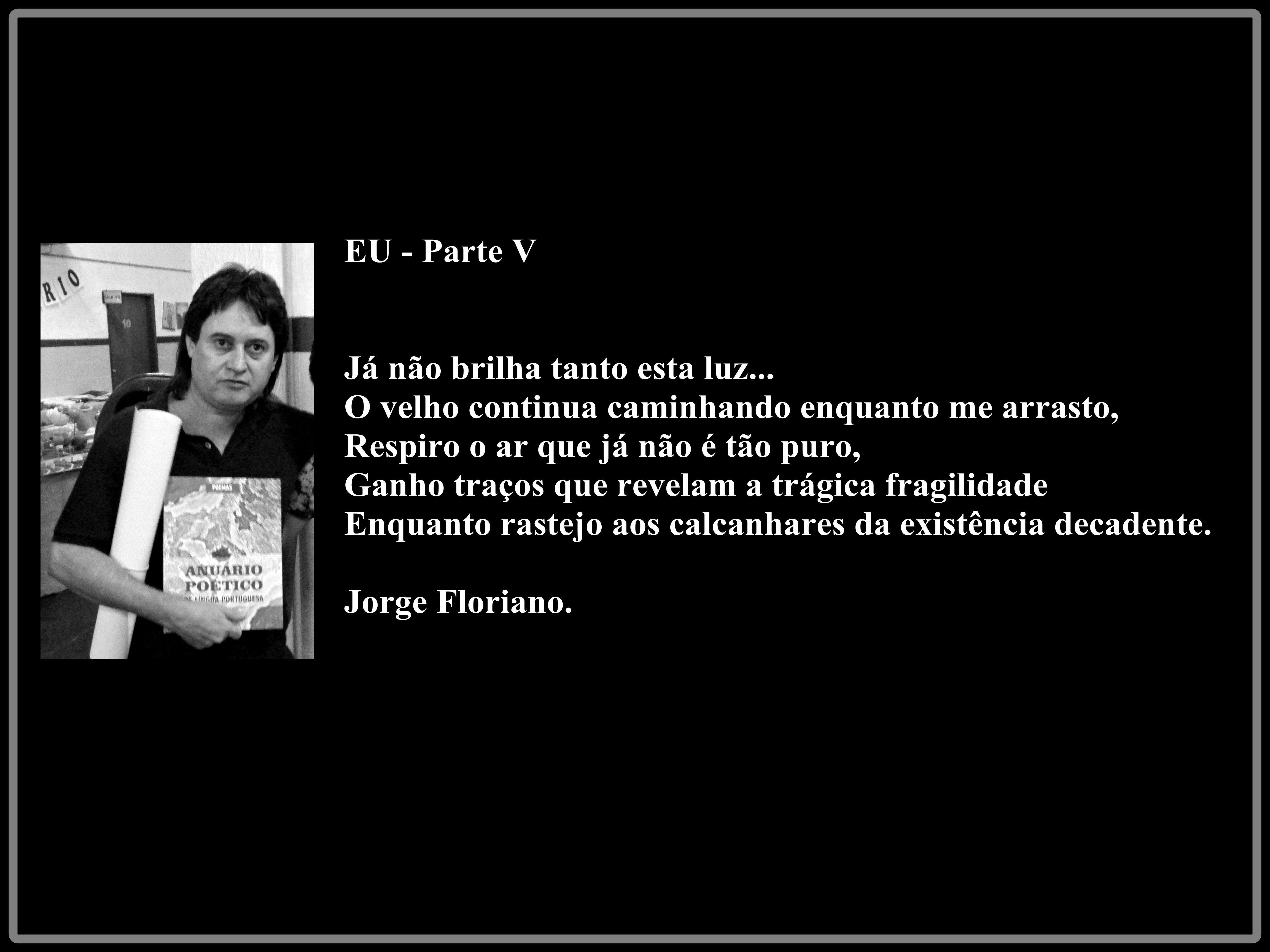 JORGE FLORIANO : EU - PARTE V