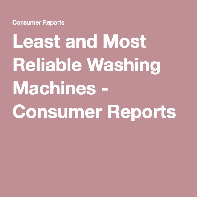 Most And Least Reliable Washing Machine Brands Washing Machine