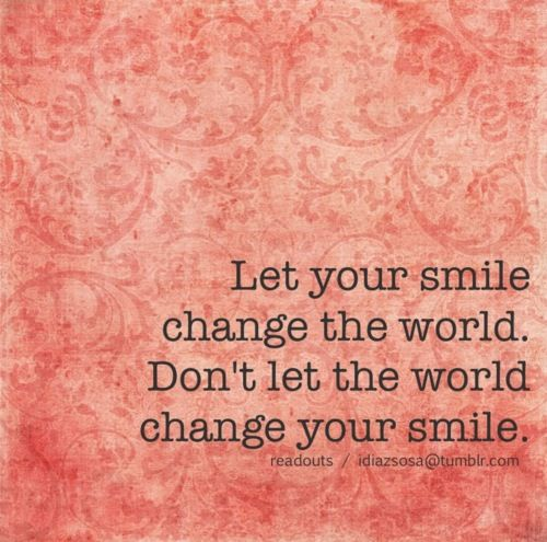 Inspirational Quotes About Change Let Your Smile Change The Worlddon't Let The World Change Your .