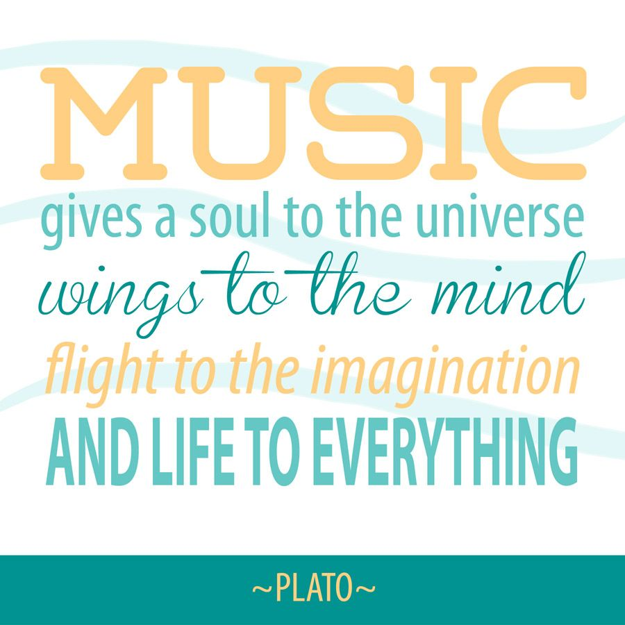Inspirational Quotes About Music And Life Music Gives A Soul To The Universe Wings To The Mind Flight To