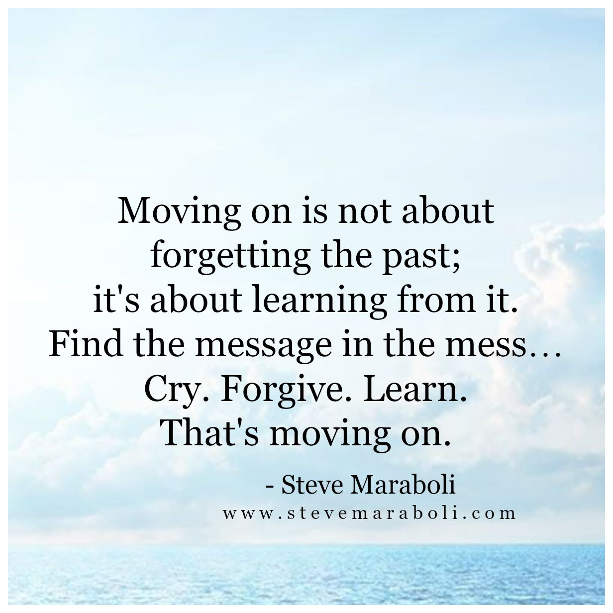 Moving On Is Not About Forgetting The Past Its About Learning From