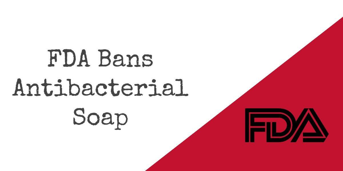 Fda Bans Antibacterial Soap Antibacterial Soap Soap Cleaning