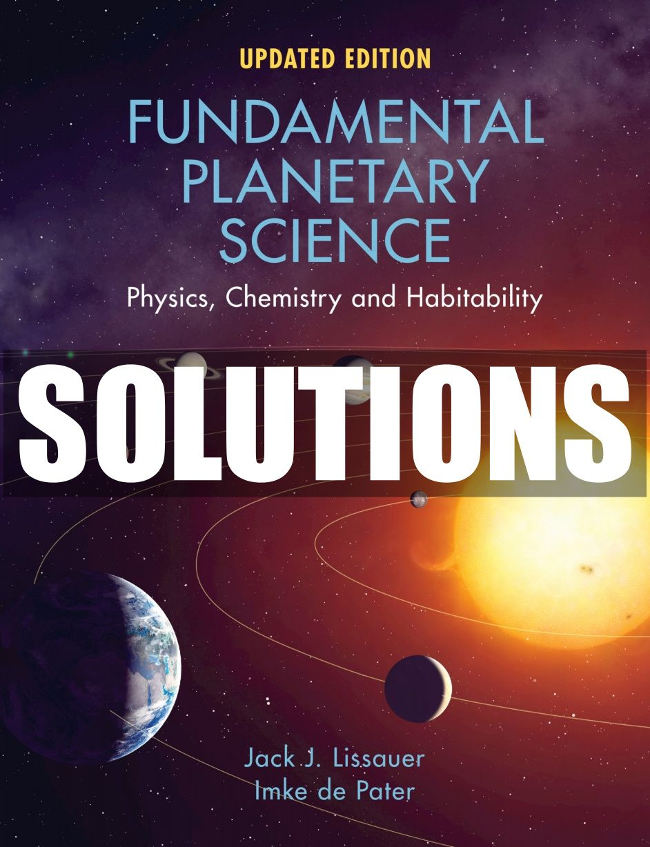 Complete Solutions Manual For Fundamental Planetary Science Physics Chemistry And Habitability 1st Edition By Lissauer In 2021 Planetary Science Physics Chemistry