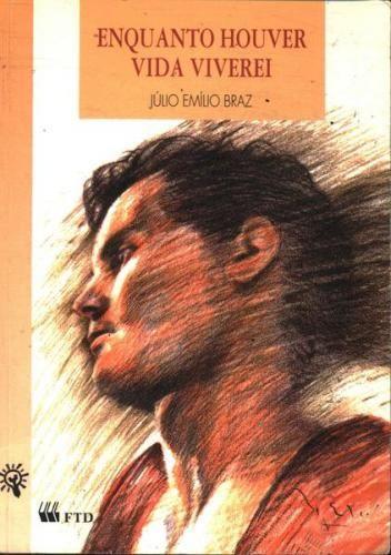 Livro Enquanto Houver Vida Viverei Julio Emilio Braz Com
