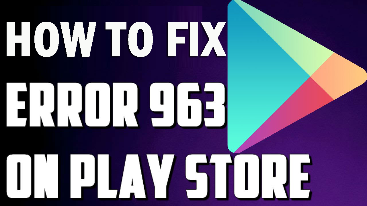 [Solved] 8 Ways to Fix Google Play Store Error Code 963