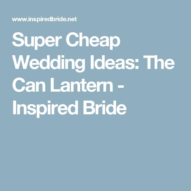 Super Cheap Wedding Ideas: The Can Lantern
