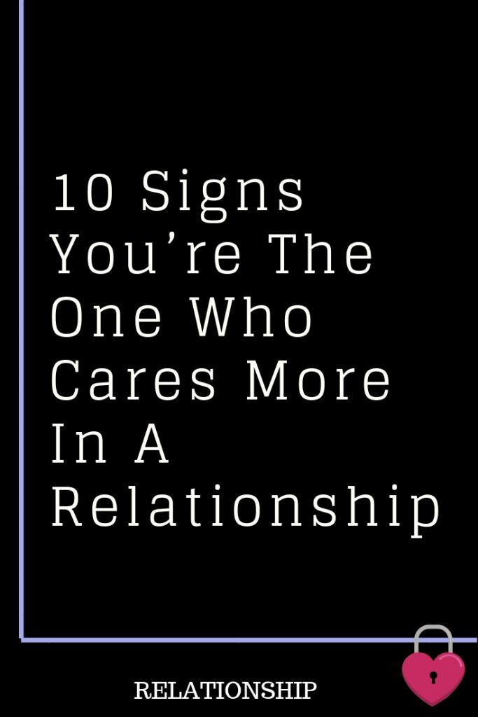 10 Signs You Re The One Who Cares More In A Relationship One Sided Relationship Quotes One Sided Relationship Boyfriend Quotes Relationships