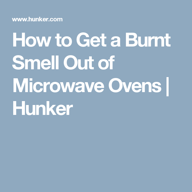 How to Get a Burnt Smell Out of Microwave Ovens | Chores N