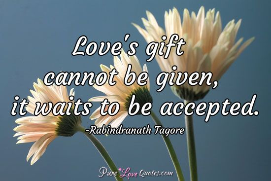 Love's gift cannot be given, it waits to be accepted. #purelovequotes