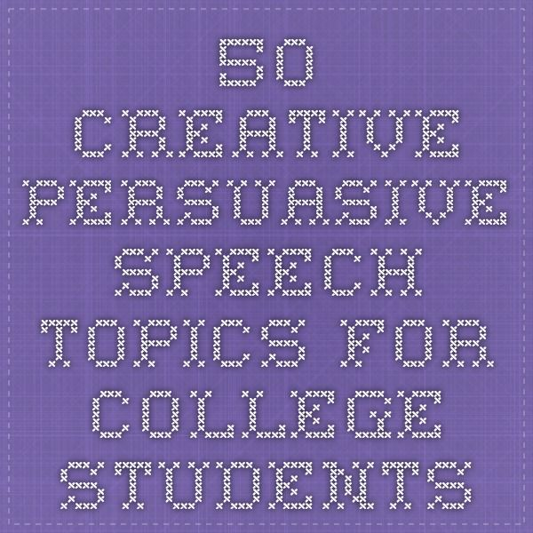 Creative Persuasive Speech Topics For College Students