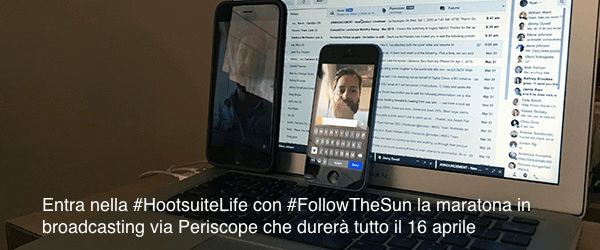 [ITALIAN] Periscope. Entra nella HootsuiteLife con la maratona in BroadCasting #FollowTheSun By @buzzes