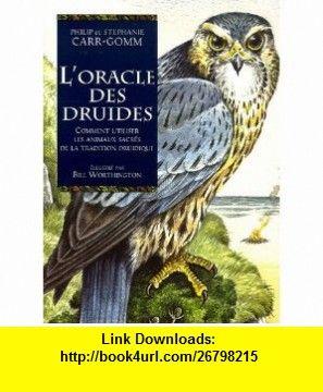 LOracle des Druides  Comment utiliser les animaux sacr�s de la tradition druidique (9782844456687) Philip Carr-Gomm , ISBN-10: 2844456685  , ISBN-13: 978-2844456687 ,  , tutorials , pdf , ebook , torrent , downloads , rapidshare , filesonic , hotfile , megaupload , fileserve