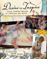 Desire to Inspire  Embody your passion, share your creative gifts, impact the greater good.  by Christine Mason Miller