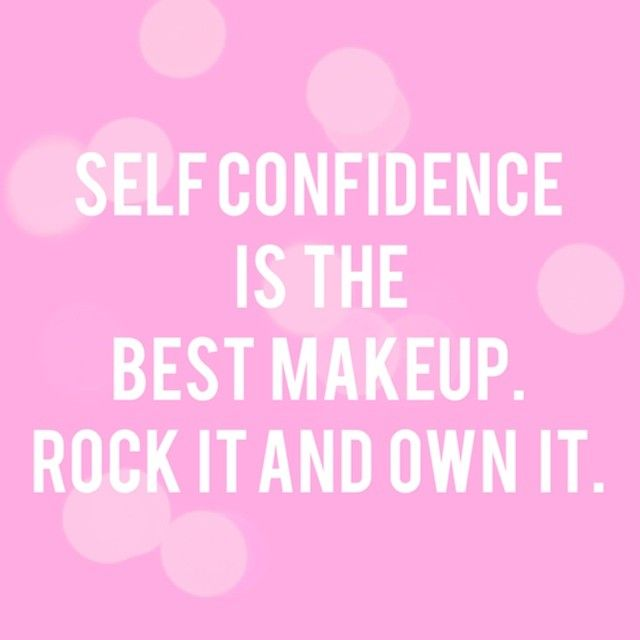 Self Confidence Is The Best Makeup Rock It And Own It Savvy Quotes Inspirational Words Beauty Quotes