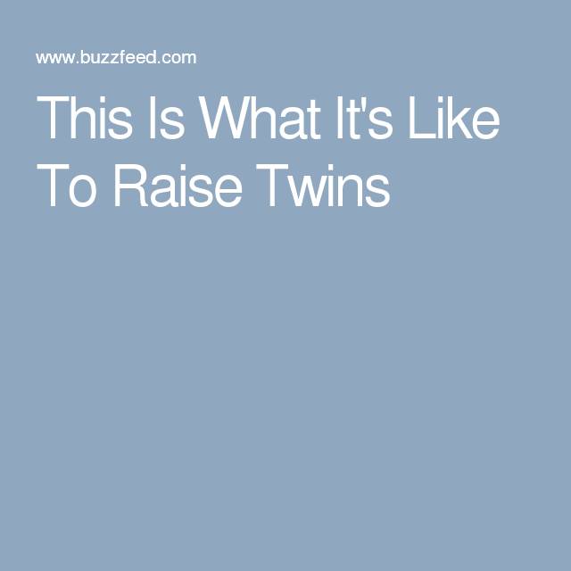 This Is What It's Like To Raise Twins
