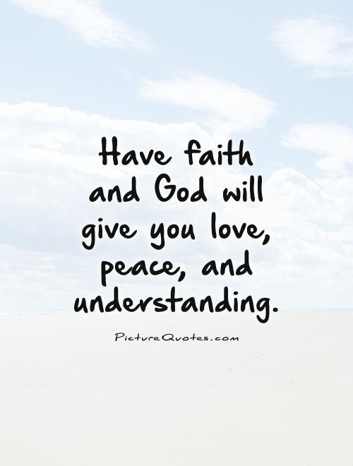 Quotes About Peace And Love Endearing Havefaithandgodwillgiveyoulovepeaceandunderstanding