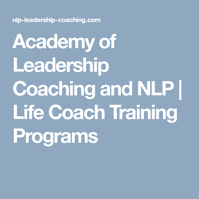 Academy of Leadership Coaching and NLP | Life Coach ...