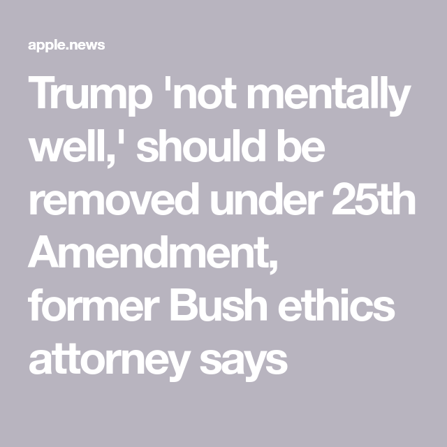 Trump Not Mentally Well Should Be Removed Under 25th Amendment Former Bush Ethics Attorney Says Fox News Political Quotes Ethics How To Remove