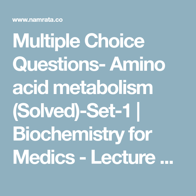 Multiple Choice Questions- Amino acid metabolism (Solved