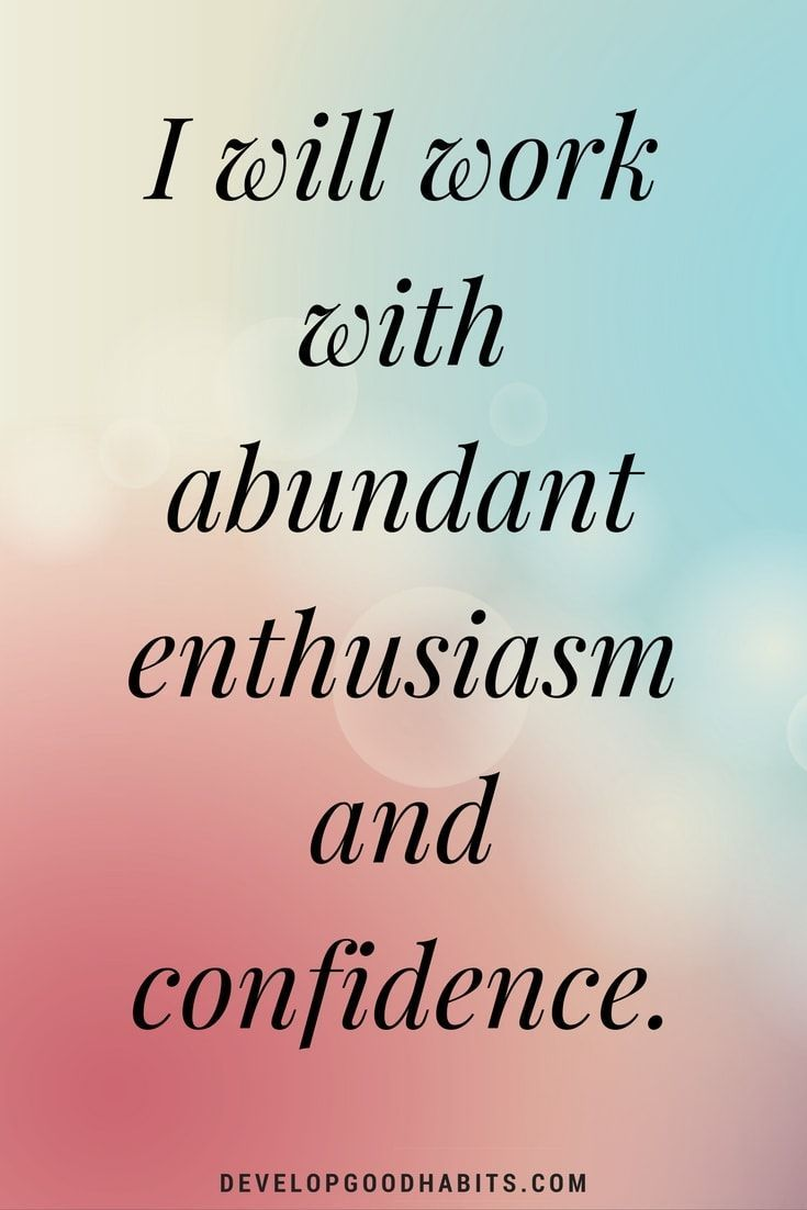 Good Positive Life Quotes Confidence Affirmations  I Will Work With Abundant Enthusiasm And
