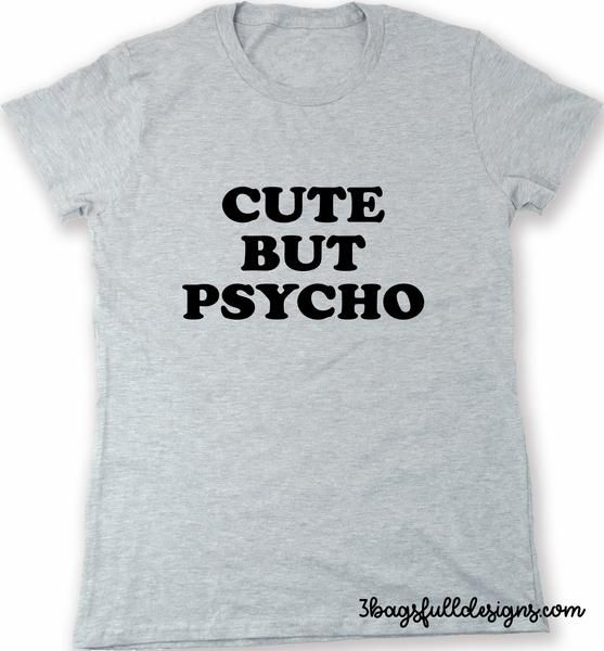 cute but psycho t shirt - funny tumblr tee - graphic - saying