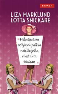 Helvetissä on erityinen paikka naisille jotka eivät auta toisiaan. Liza Marklund, Lotta Snickare.
