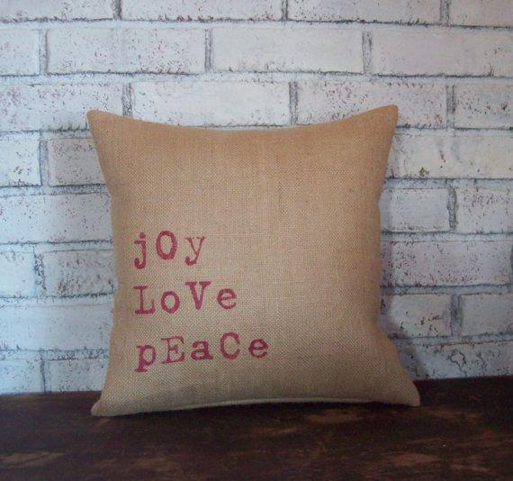 Joy Love Peace Burlap Decorative Pillow by NorthCountryComforts, $34.00 Pillow Pandemonium ...
