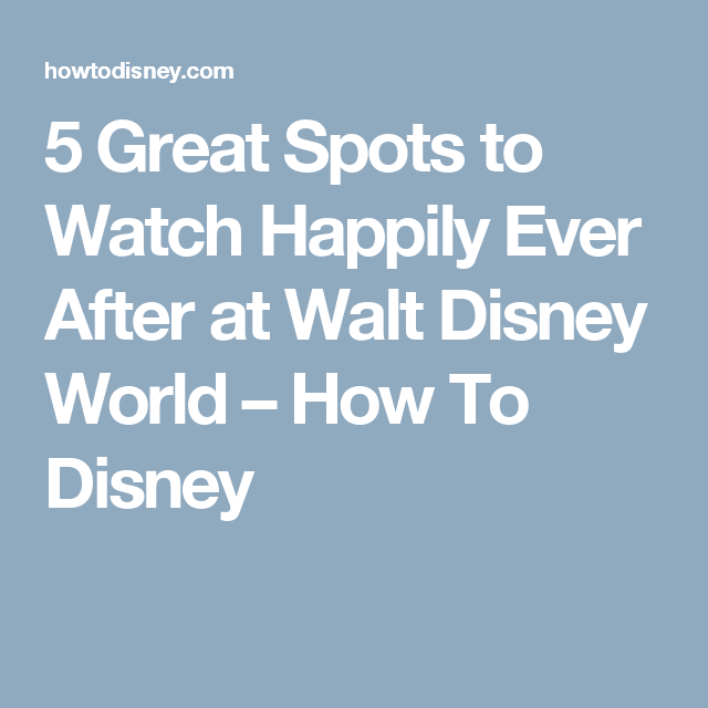 5 Great Spots to Watch Happily Ever After at Walt Disney