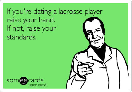 Dating A Lacrosse Player Meme Funny Relationship