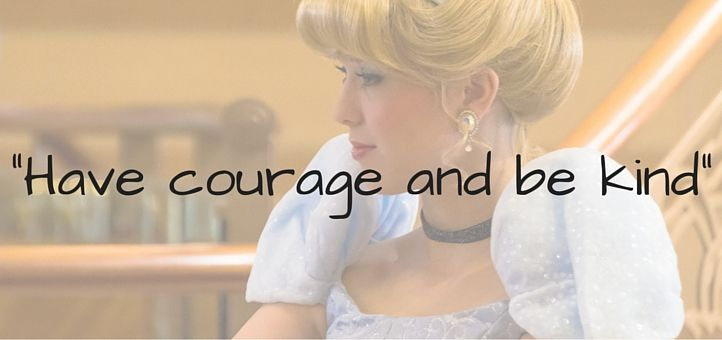 'Have courage and be kind.'