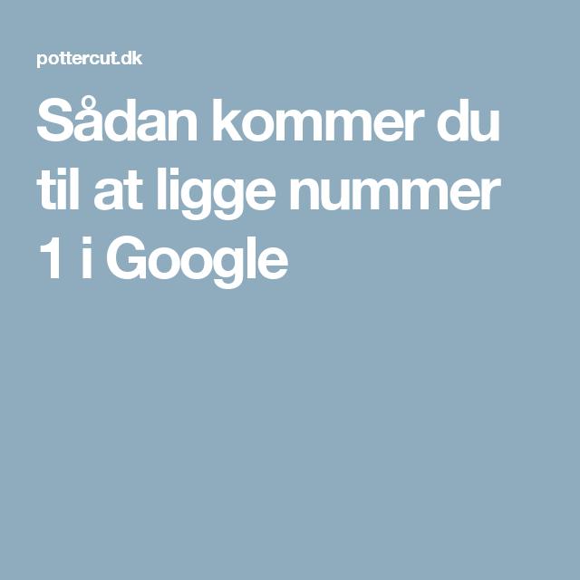 Sådan kommer du til at ligge nummer 1 i Google
