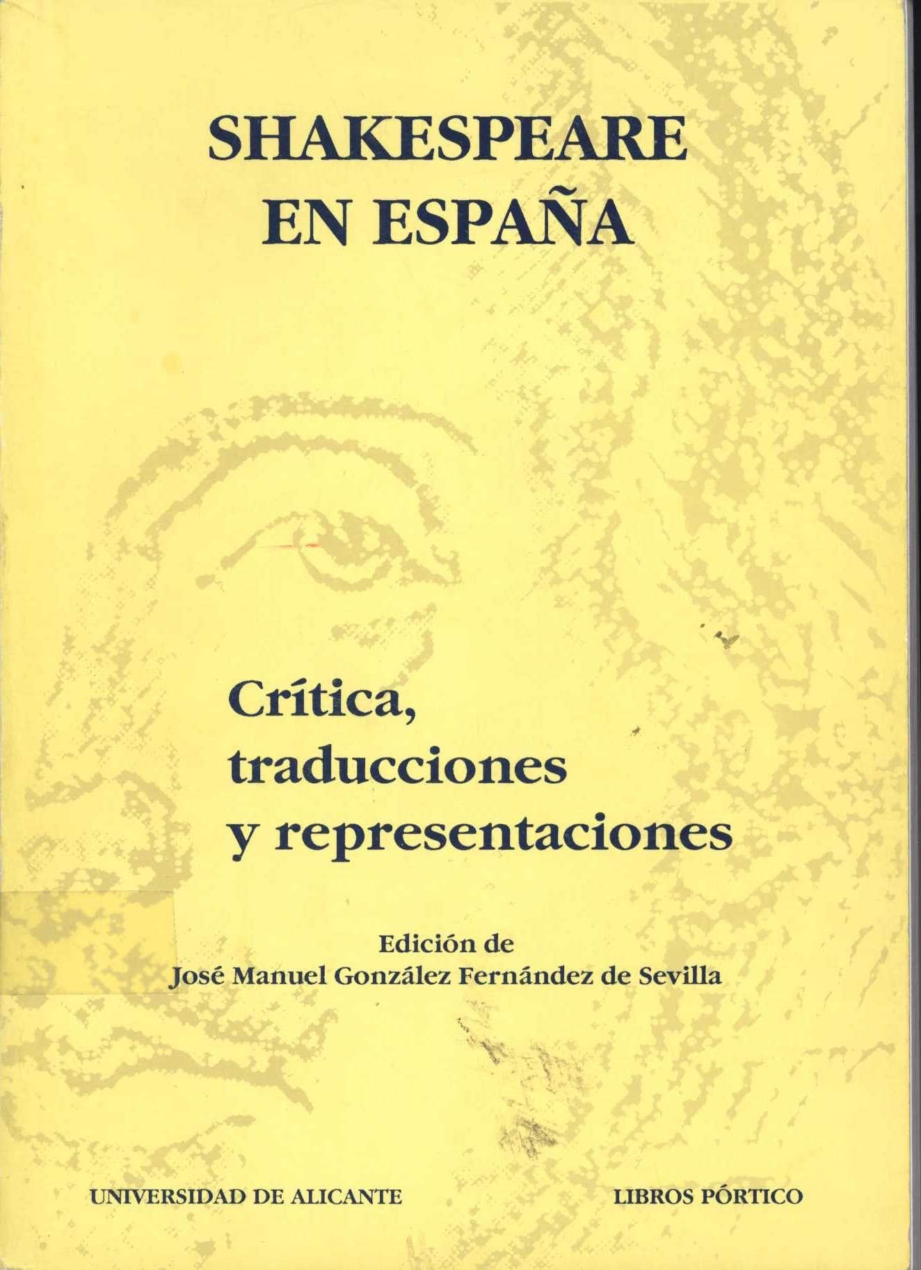 Shakespeare en España : crítica, traducciones y representaciones / edición de José Manuel González Fernández de Sevilla.